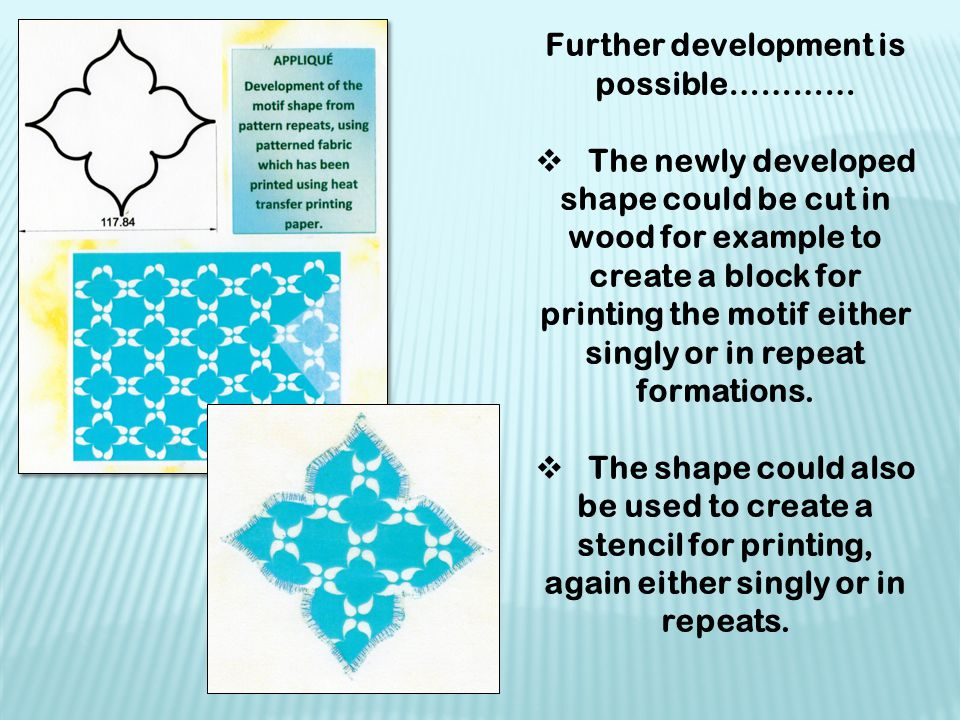 Further development is possible…………  The newly developed shape could be cut in wood for example to create a block for printing the motif either singl