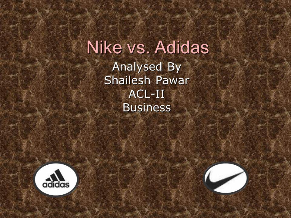 Nike vs. Adidas Analysed By Shailesh Pawar ACL-IIBusiness
