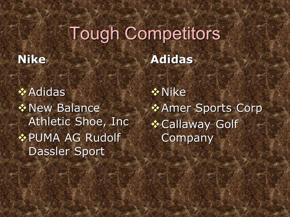Tough Competitors Nike  Adidas  New Balance Athletic Shoe, Inc  PUMA AG Rudolf Dassler Sport Adidas  Nike  Amer Sports Corp  Callaway Golf Compa