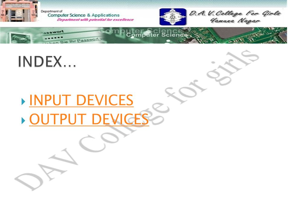  INPUT DEVICES INPUT DEVICES  OUTPUT DEVICES OUTPUT DEVICES