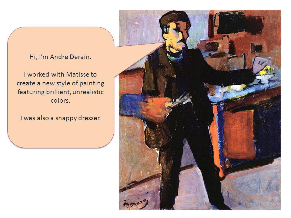 Hi, I'm Andre Derain.