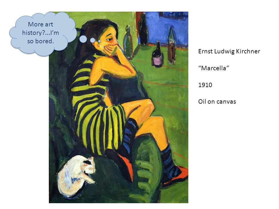 More art history ...I'm so bored. Ernst Ludwig Kirchner Marcella 1910 Oil on canvas