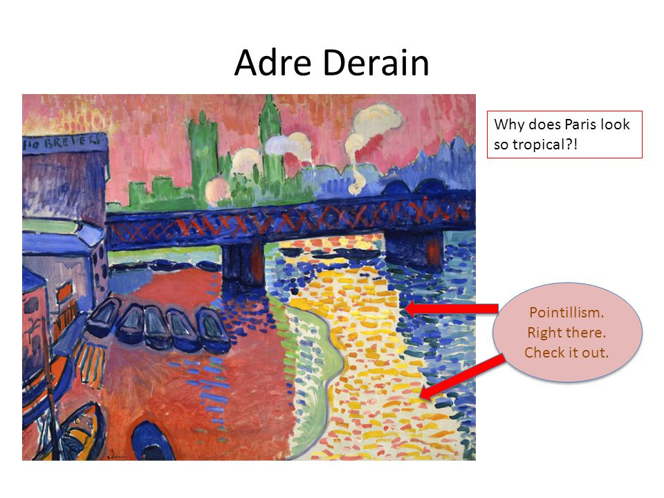 Adre Derain Pointillism. Right there. Check it out.