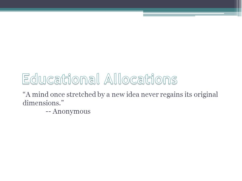 A mind once stretched by a new idea never regains its original dimensions. -- Anonymous