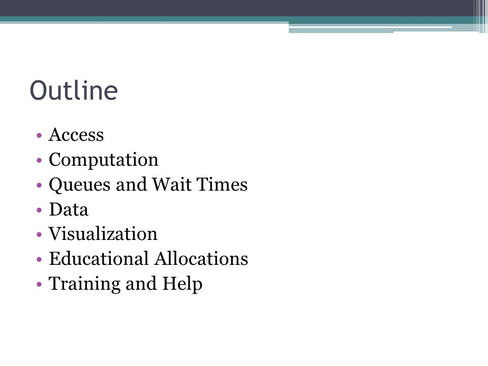 Outline Access Computation Queues and Wait Times Data Visualization Educational Allocations Training and Help