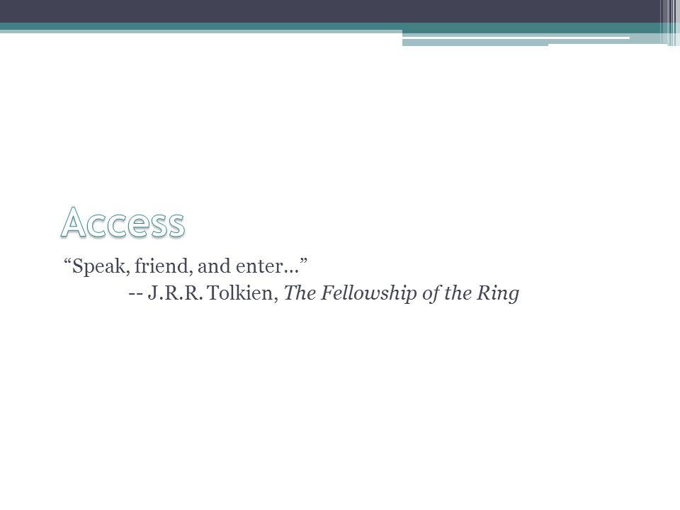 Speak, friend, and enter… -- J.R.R. Tolkien, The Fellowship of the Ring