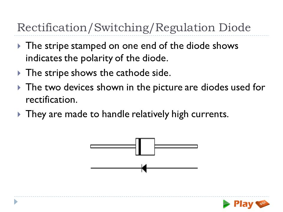 Rectification/Switching/Regulation Diode  The stripe stamped on one end of the diode shows indicates the polarity of the diode.  The stripe shows th