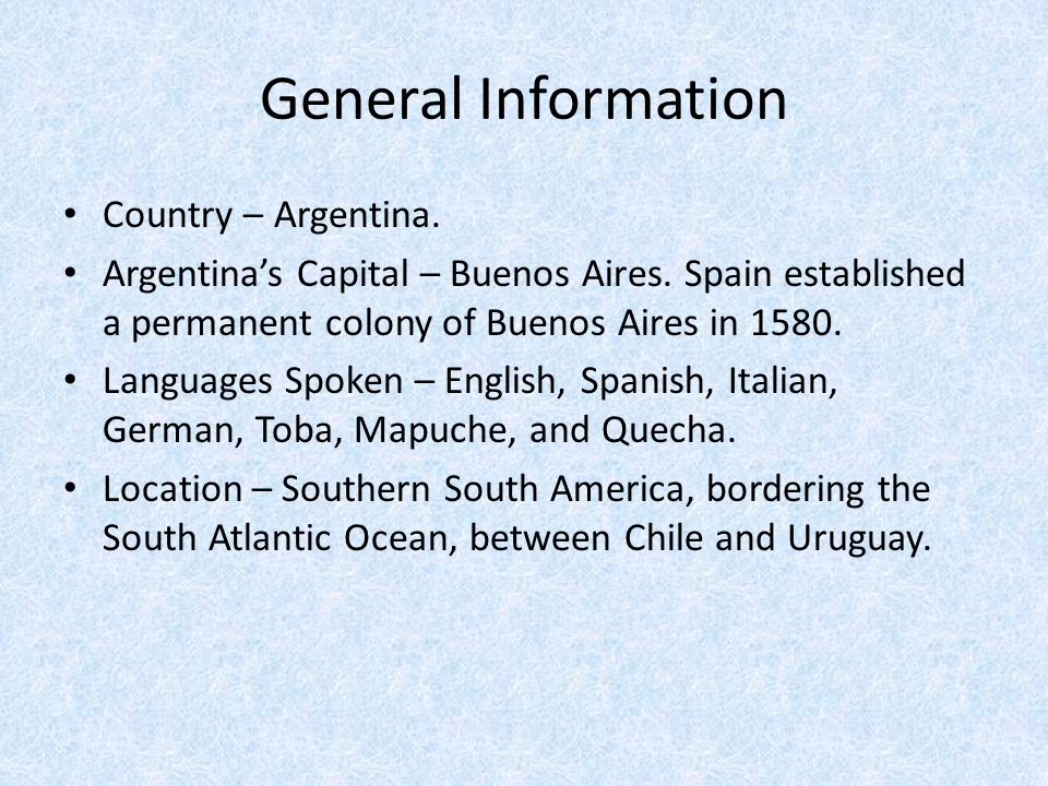 General Information Country – Argentina. Argentina's Capital – Buenos Aires.