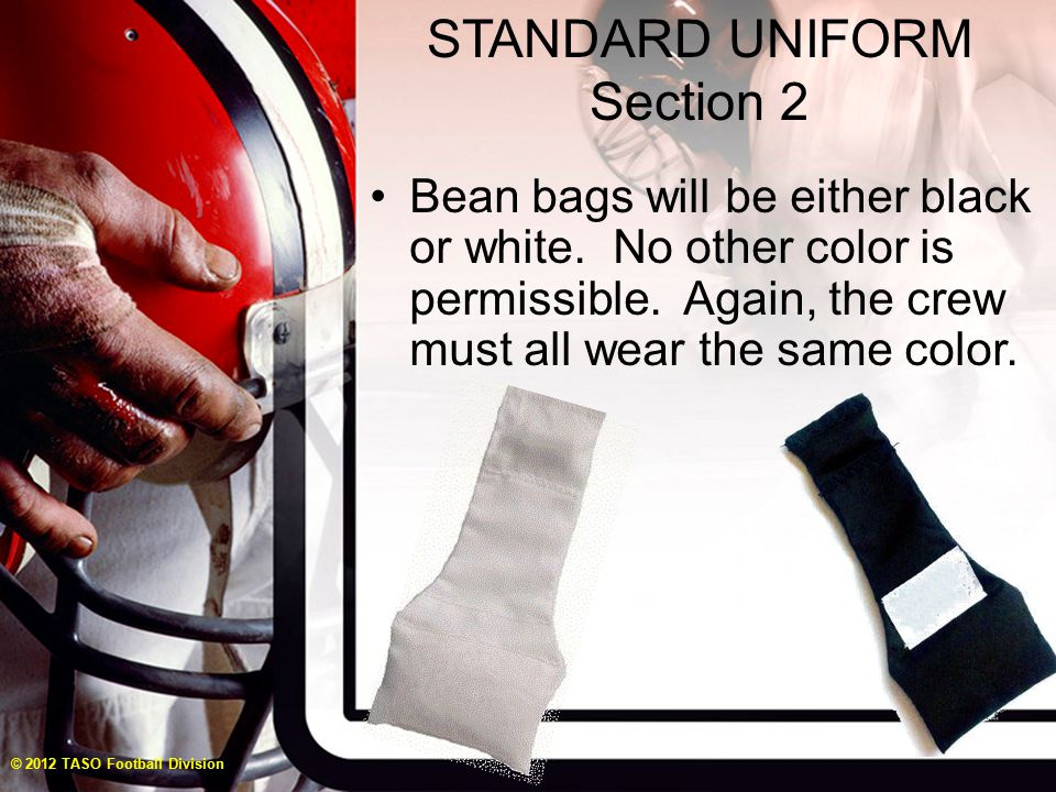 STANDARD UNIFORM Section 2 Bean bags will be either black or white.