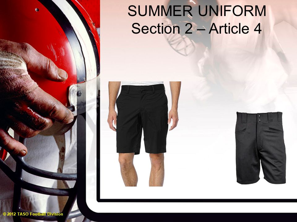 SUMMER UNIFORM Section 2 – Article 4 © 2012 TASO Football Division