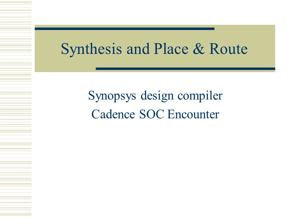 Synthesis and Place & Route Synopsys design compiler Cadence SOC Encounter