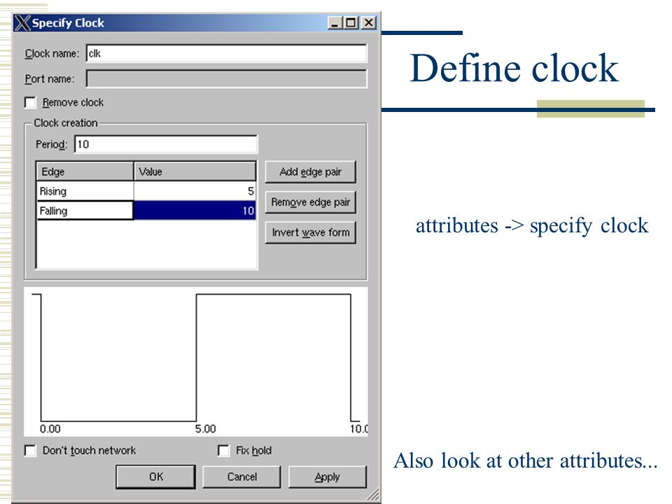Define clock attributes -> specify clock Also look at other attributes...