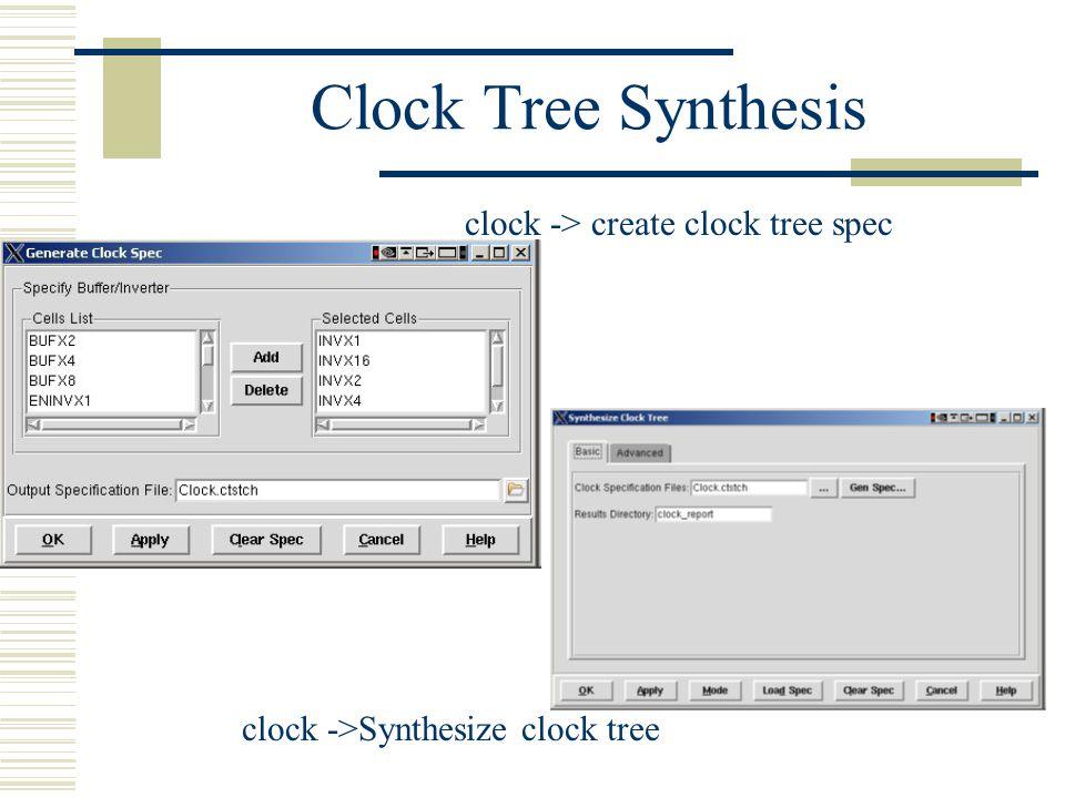 Clock Tree Synthesis clock -> create clock tree spec clock ->Synthesize clock tree