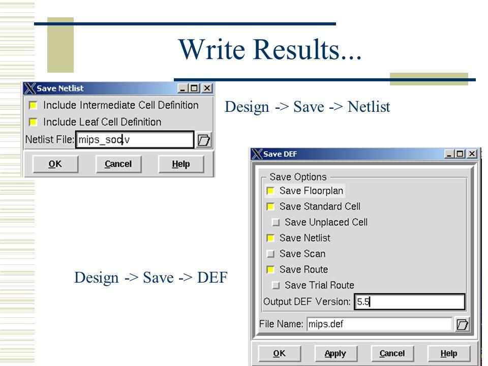 Write Results... Design -> Save -> Netlist Design -> Save -> DEF