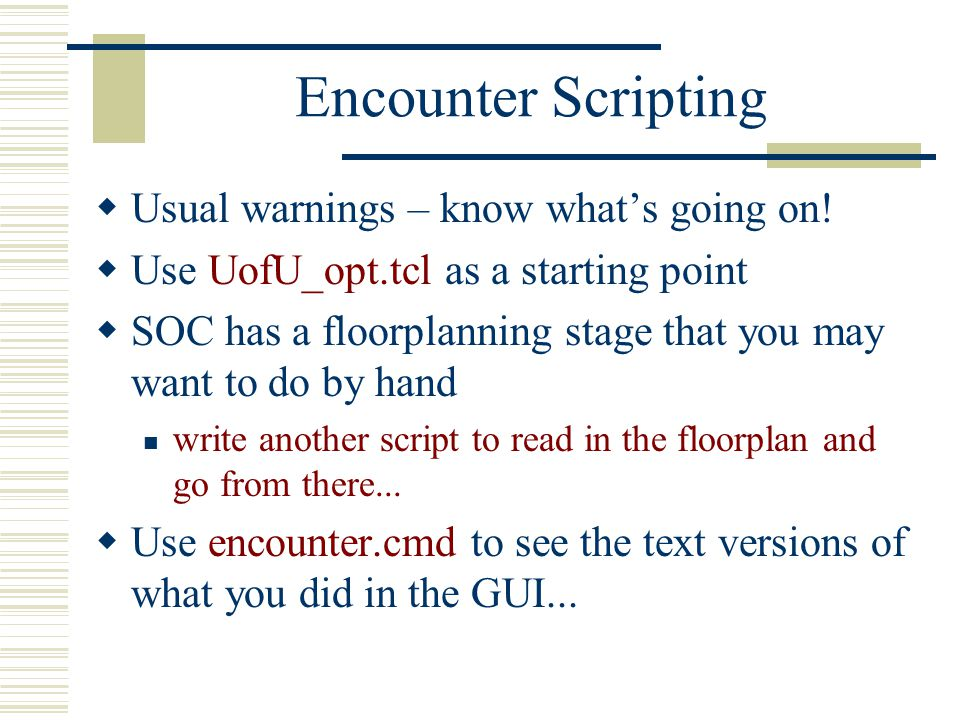 Encounter Scripting  Usual warnings – know what's going on.