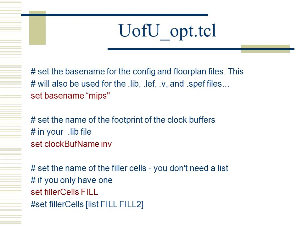 UofU_opt.tcl # set the basename for the config and floorplan files.