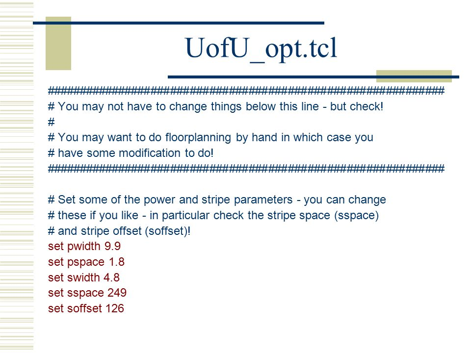UofU_opt.tcl ############################################################# # You may not have to change things below this line - but check.