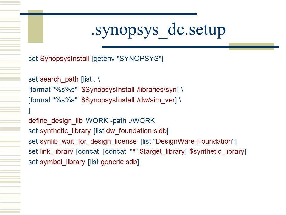 .synopsys_dc.setup set SynopsysInstall [getenv SYNOPSYS ] set search_path [list.
