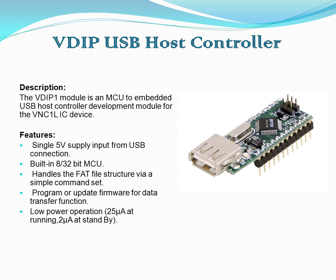 Description: The VDIP1 module is an MCU to embedded USB host controller development module for the VNC1L IC device.