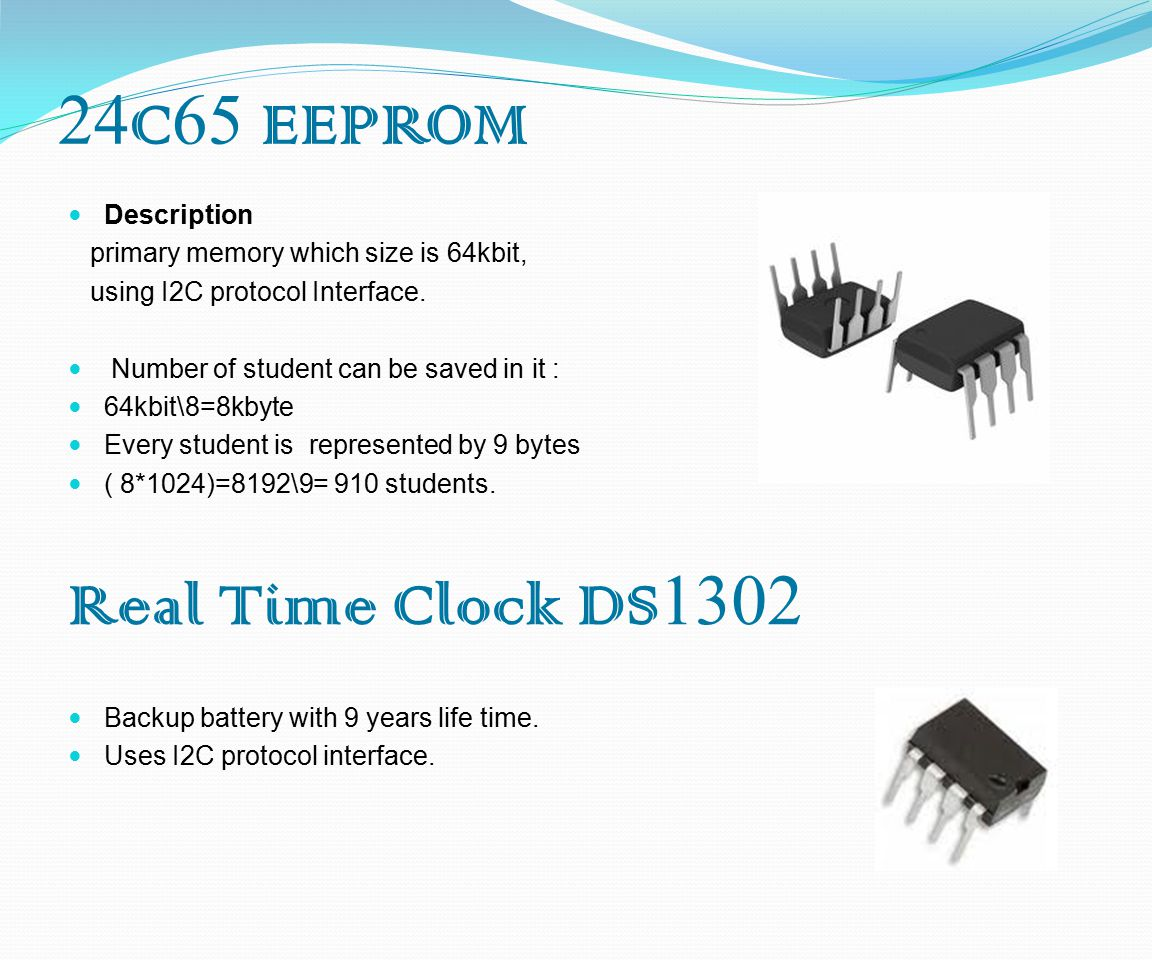 24 C 65 EEPROM Description primary memory which size is 64kbit, using I2C protocol Interface.
