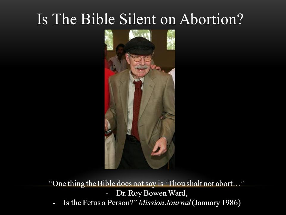 Is The Bible Silent on Abortion. One thing the Bible does not say is 'Thou shalt not abort… -Dr.