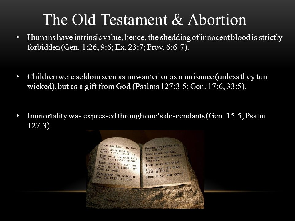 The Old Testament & Abortion Humans have intrinsic value, hence, the shedding of innocent blood is strictly forbidden (Gen. 1:26, 9:6; Ex. 23:7; Prov.