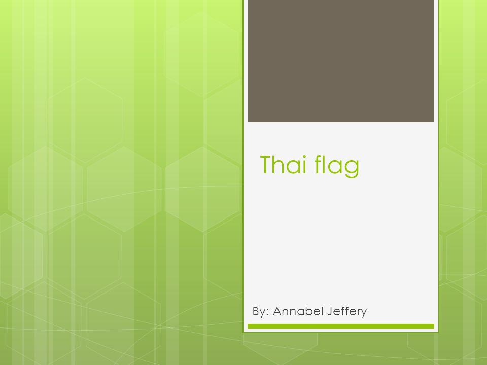 Thai flag By: Annabel Jeffery