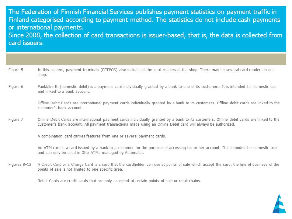 The Federation of Finnish Financial Services publishes payment statistics on payment traffic in Finland categorised according to payment method.