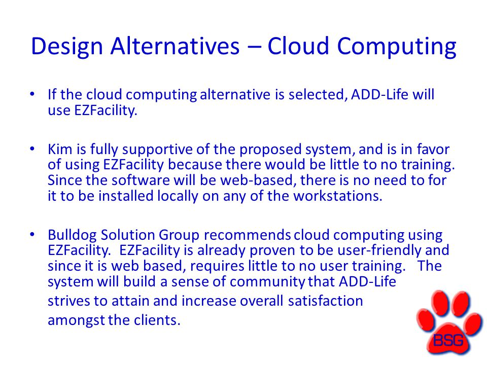Design Alternatives – Cloud Computing If the cloud computing alternative is selected, ADD-Life will use EZFacility.