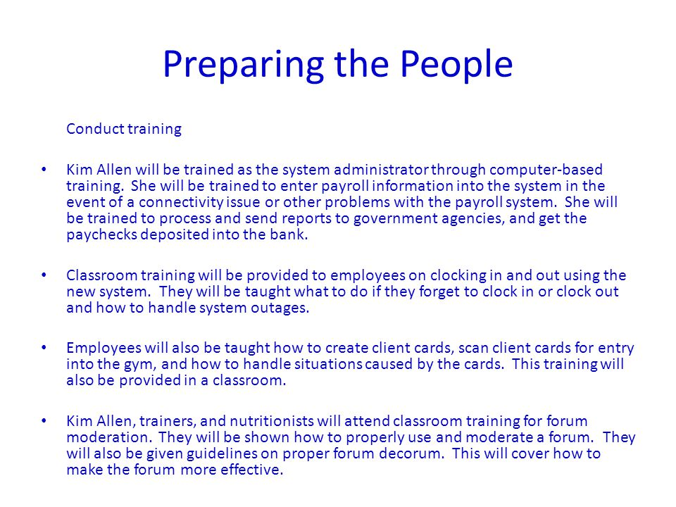 Preparing the People Conduct training Kim Allen will be trained as the system administrator through computer-based training.