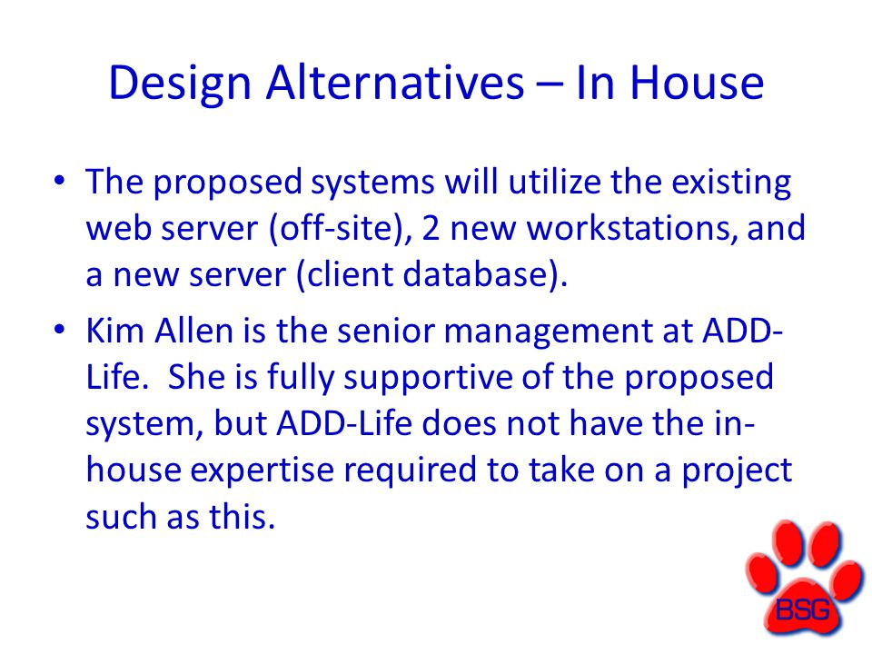 Design Alternatives – In House The proposed systems will utilize the existing web server (off-site), 2 new workstations, and a new server (client database).