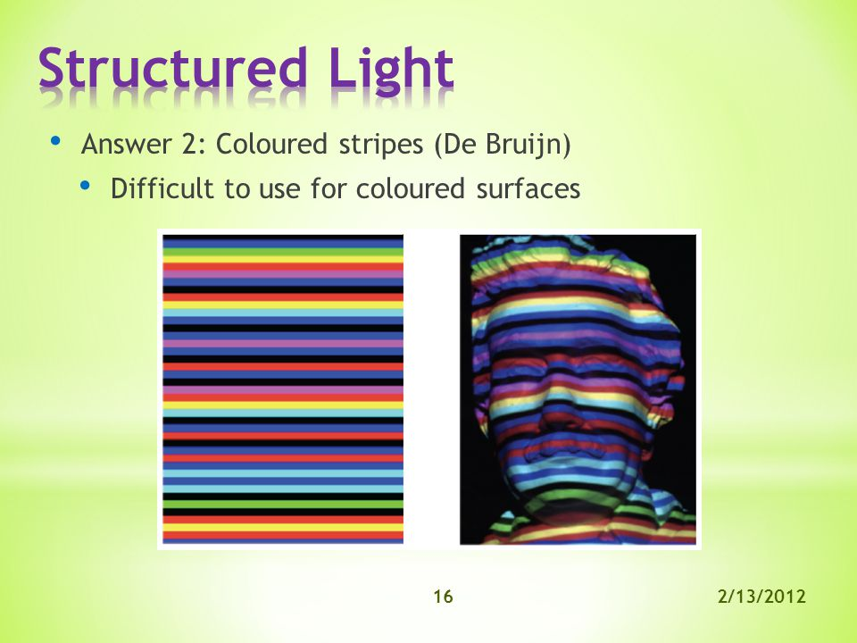 2/13/201216 Answer 2: Coloured stripes (De Bruijn) Difficult to use for coloured surfaces