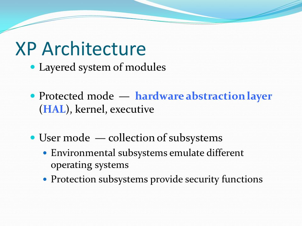 Environmental Subsystems User-mode processes layered over the native XP executive services to enable XP to run programs developed for other operating system.
