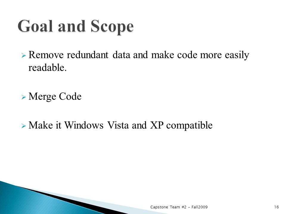  Remove redundant data and make code more easily readable.  Merge Code  Make it Windows Vista and XP compatible 16Capstone Team #2 - Fall2009