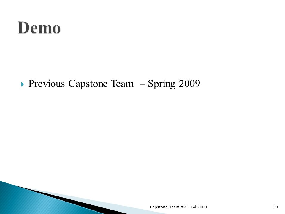  Previous Capstone Team – Spring 2009 Capstone Team #2 - Fall200929