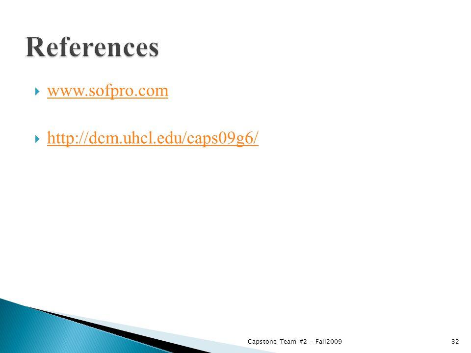  www.sofpro.com www.sofpro.com  http://dcm.uhcl.edu/caps09g6/ http://dcm.uhcl.edu/caps09g6/ 32Capstone Team #2 - Fall2009