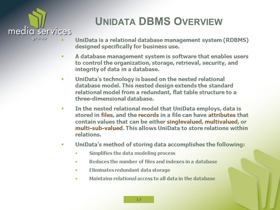  UniData is a relational database management system (RDBMS) designed specifically for business use.  A database management system is software that e