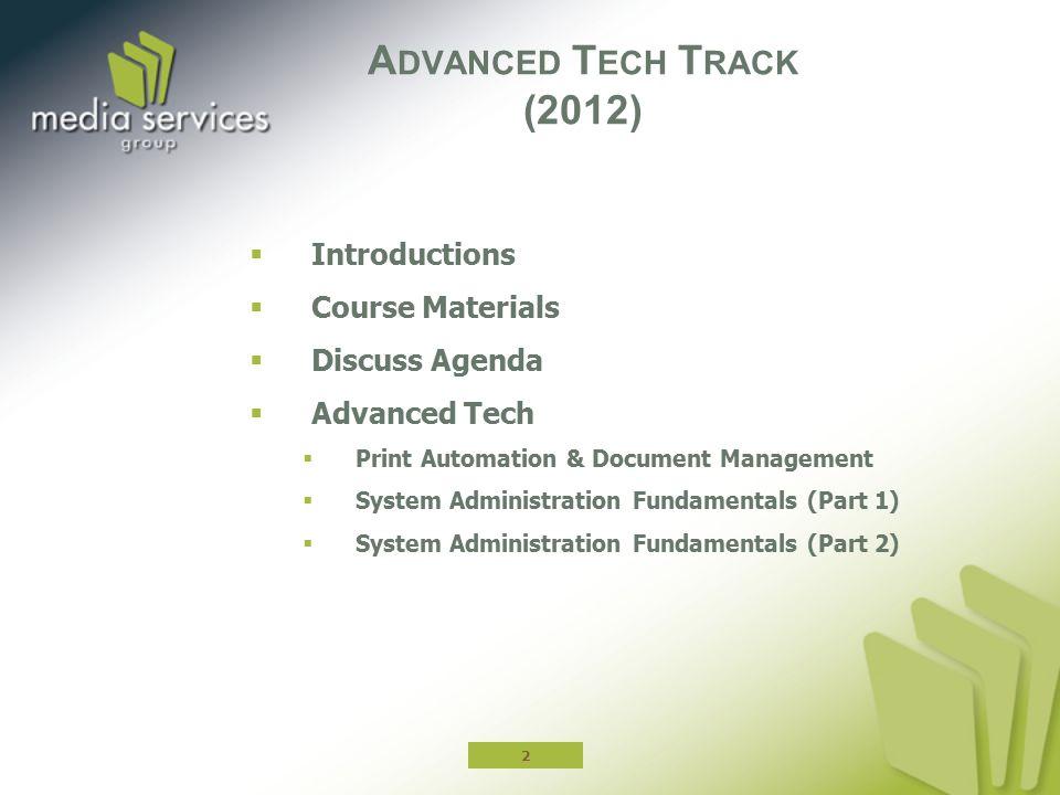 2  Introductions  Course Materials  Discuss Agenda  Advanced Tech  Print Automation & Document Management  System Administration Fundamentals (Part 1)  System Administration Fundamentals (Part 2) A DVANCED T ECH T RACK (2012)