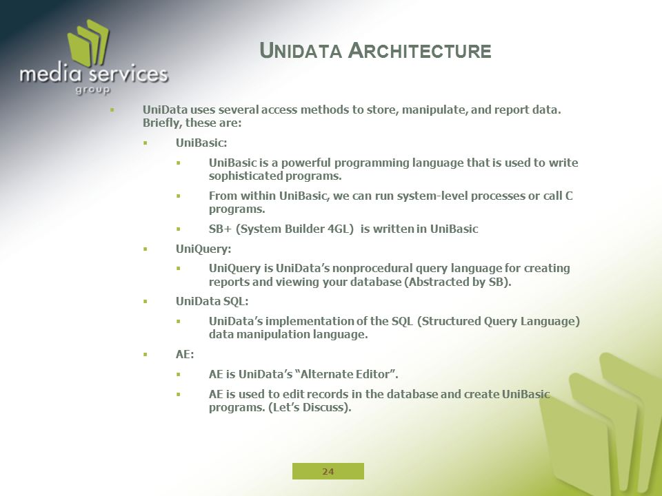  UniData uses several access methods to store, manipulate, and report data. Briefly, these are:  UniBasic:  UniBasic is a powerful programming lang