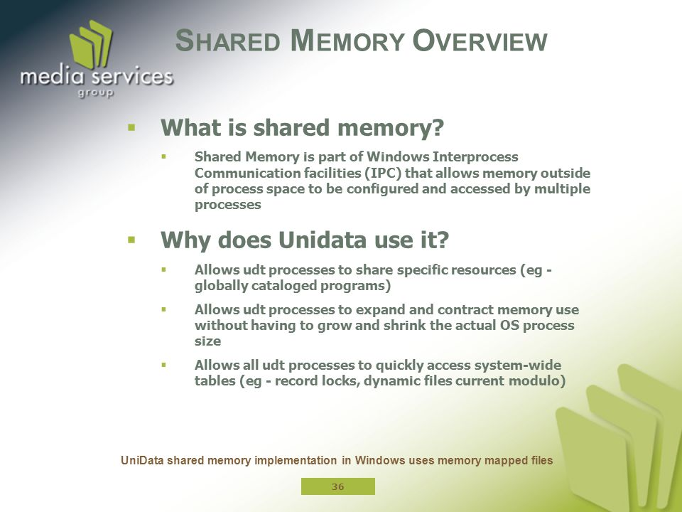 S HARED M EMORY O VERVIEW  What is shared memory?  Shared Memory is part of Windows Interprocess Communication facilities (IPC) that allows memory o