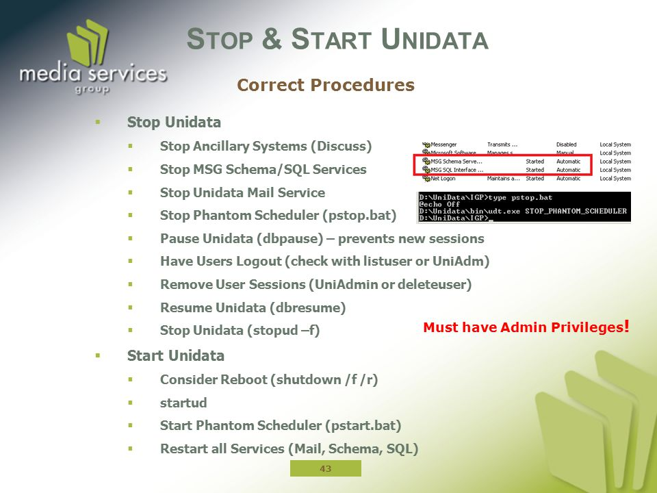 S TOP & S TART U NIDATA  Stop Unidata  Stop Ancillary Systems (Discuss)  Stop MSG Schema/SQL Services  Stop Unidata Mail Service  Stop Phantom Sc