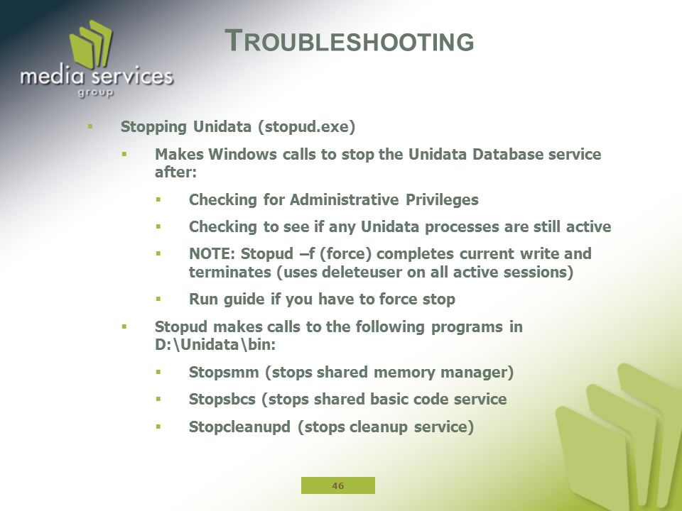 T ROUBLESHOOTING  Stopping Unidata (stopud.exe)  Makes Windows calls to stop the Unidata Database service after:  Checking for Administrative Privi