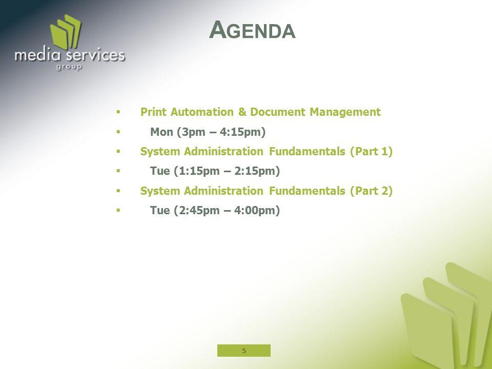  Print Automation & Document Management  Mon (3pm – 4:15pm)  System Administration Fundamentals (Part 1)  Tue (1:15pm – 2:15pm)  System Administration Fundamentals (Part 2)  Tue (2:45pm – 4:00pm) A GENDA 5
