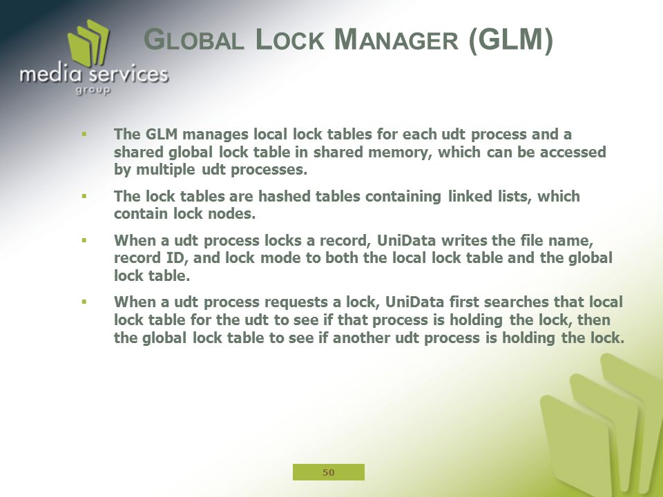 G LOBAL L OCK M ANAGER (GLM)  The GLM manages local lock tables for each udt process and a shared global lock table in shared memory, which can be ac