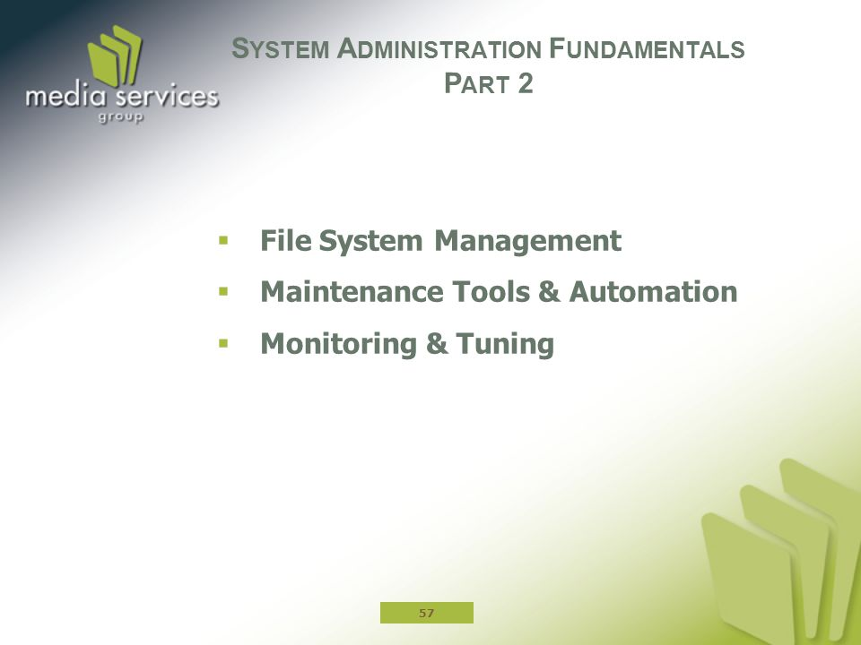  File System Management  Maintenance Tools & Automation  Monitoring & Tuning S YSTEM A DMINISTRATION F UNDAMENTALS P ART 2 57