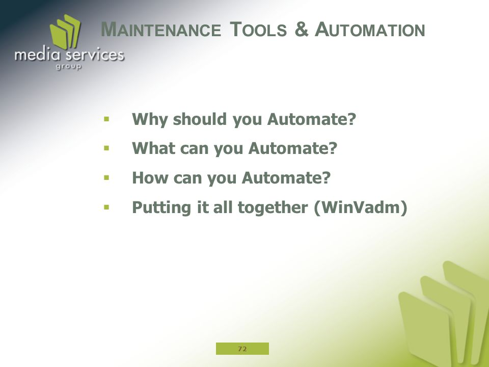 M AINTENANCE T OOLS & A UTOMATION  Why should you Automate?  What can you Automate?  How can you Automate?  Putting it all together (WinVadm) 72