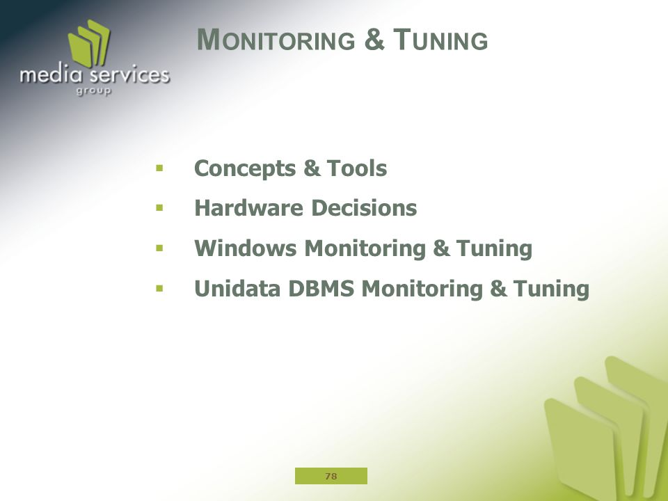 M ONITORING & T UNING  Concepts & Tools  Hardware Decisions  Windows Monitoring & Tuning  Unidata DBMS Monitoring & Tuning 78