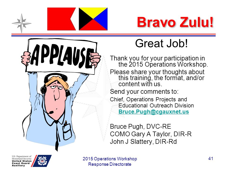 Bravo Zulu. Great Job. Thank you for your participation in the 2015 Operations Workshop.