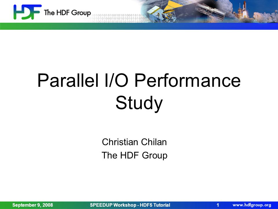 Parallel I/O Performance Study Christian Chilan The HDF Group September 9, 2008SPEEDUP Workshop - HDF5 Tutorial1