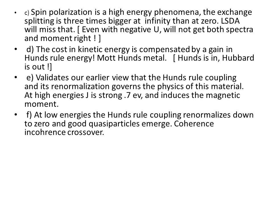 c) Spin polarization is a high energy phenomena, the exchange splitting is three times bigger at infinity than at zero.